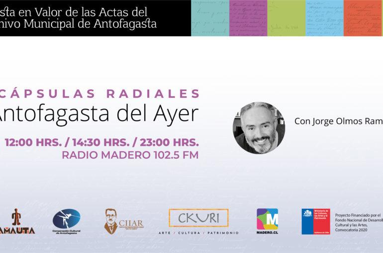 """LANZAMIENTO DE CÁPSULAS RADIALES: """"ANTOFAGASTA DEL AYER"""" - Proyecto Patrimonial Puesta en Valor de Actas Históricas del Archivo Municipal de Antofagasta"""